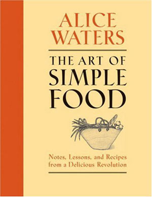 The Art of Simple Food by Alice Waters is timeless and seasonal