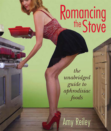 Romancing the Stove: the Unabridged Guide to Aphrodisiac Foods is short, sweet and sassy