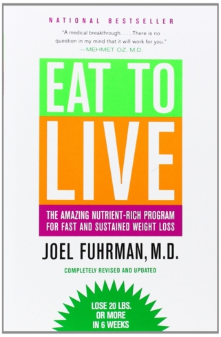 Eat to Live by Joel Fuhrman, M.D.