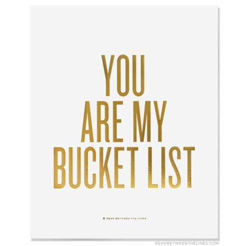 """We can't get enough of RBTL art prints featuring messages such as """"You Are My Bucket List"""""""