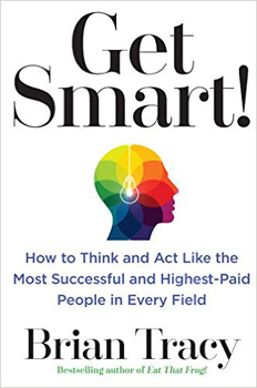 "Brian Tracy's ""Get Smart!"" introduces several methods of thinking for every aspect of your life"